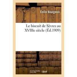 Le Biscuit De Sèvres Au Xviiie Siècle - Bourgeois Emile
