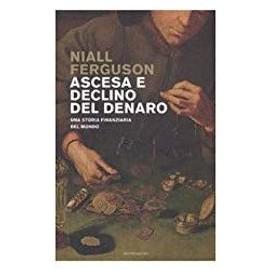Ascesa e declino del denaro. Una storia finanziaria del mondo (Relié) - Niall Ferguson