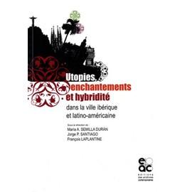 Utopies, Enchantements Et Hybridité - Dans La Ville Ibérique Et Latino-Américaine - Semilla Duran Maria