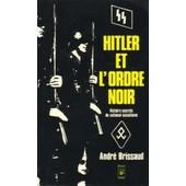 Hitler Et L'ordre Noir, Histoire Secr�te Du National Socialiste de Brissaud, Andr�