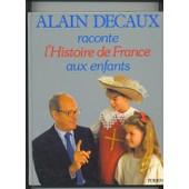 Alain Decaux Raconte L'histoire De France Aux Enfants de Alain Decaux
