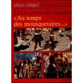 La Vie Priv�e Des Hommes. Au Temps Des Mousquetaires. 1610-1690. Illustrations De Claude Et Denise Millet de pierre miquel