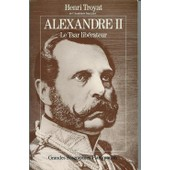 Alexandre Ii - Le Tsar Lib�rateur de Henri Troyat