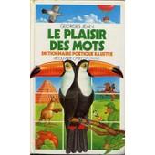 Le Plaisir Des Mots - Dictionnaire Po�tique Illustr� de Georges Jean