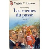 Fleurs Captives Volume 4 : Les Racines Du Passe de Virginia-C Andrews
