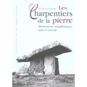 Les Charpentiers De La Pierre - Monuments M�galithiques Dans Le Monde de roger joussaume
