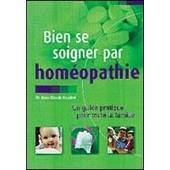 Bien Se Soigner Par Homeopathie: Un Guide Pratique Pour Toute La Famille de HOUDRET, jean claude