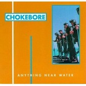 Anything Near Water - Chokebore