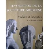 L'evolution De La Sculpture Moderne Tradition Et Innovation. de Hammacher Am