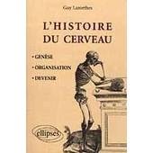 L'histoire Du Cerveau - Gen�se, Organisation, Devenir de Guy Lazorthes