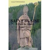 Saint Blaise �v�que De S�baste - Saint Du Ive Si�cle Universel Et Populaire de Armand Tchouhadjian