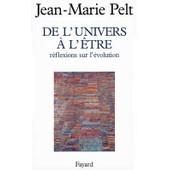 De L'univers � L'�tre - R�flexions Sur L'�volution de Jean-Marie Pelt