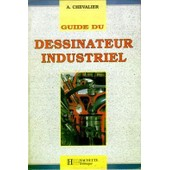 Guide Du Dessinateur Industriel de Andr� Chevalier