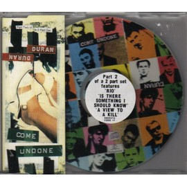 COME UNDONE / RIO / IS THERE SOMETHING I SHOULD KNOW / A VIEW TO A KILL (uk picture cd part 2) /