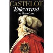 Talleyrand Ou Le Cynisme de Andr� Castelot