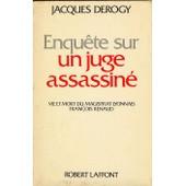 Enqu�te Sur Un Juge Assassin� - Vie Et Mort Du Magistrat Lyonnais Fran�ois Renaud de Jacques Derogy