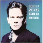 Random Centuries - Chris Wilson (The Flamin' Groovies, The Barracudas)