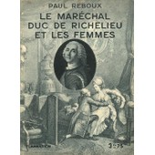 Le Mar�chal Duc De Richelieu Et Les Femmes de paul reboux