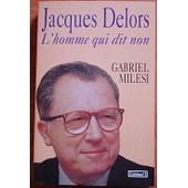 Jacques Delors - L'homme Qui Dit Non de Gabriel Milesi
