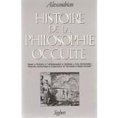 Histoire De La Philosophie Occulte de Alexandrian, Sarane