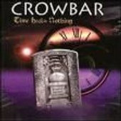 Time Heals Nothing - Crowbar