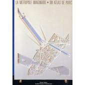 Metropole Imaginaire Un Atlas De Paris de Bruno Fortier