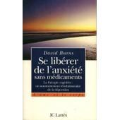 Se Lib�rer De L'anxi�t� Sans M�dicaments - La Th�rapie Cognitive, Un Autotraitement R�volutionnaire De La D�pression de David Burns