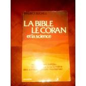 La Bible, Le Coran Et La Science - Les �critures Saintes Examin�es � La Lumi�re Des Connaissances Modernes de Maurice Bucaille