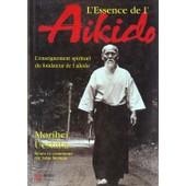 L'essence De L'aikido - L'enseignement Spirituel Du Fondateur De L'a�kido de Morihei Ueshiba