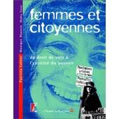 Femmes Et Citoyennes - Du Droit De Vote � L'exercice Du Pouvoir de Monique Houssin