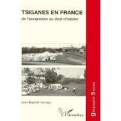 Tsiganes En France - De L'assignation Au Droit D'habiter de Jean-Baptiste Humeau