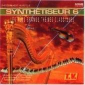 Synth�tiseur Vol. 6 : Les Plus Grands Th�mes Classiques - Synth�tiseurs Compilation