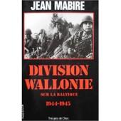 Division Wallonie - Sur La Baltique, 1944-1945 de jean mabire