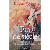 Fin De Siecle - La France A La Fin Du Xix Siecle de Eugen Weber