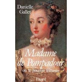 Madame De Pompadour - Ou Le Pouvoir Féminin - Danielle Gallet