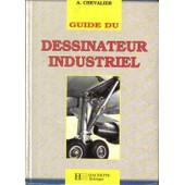 Guide Du Dessinateur Industriel de A Chevalier