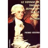 Le Voyage De Thomas Jefferson Sur Le Canal Du Midi de Pierre G�rard