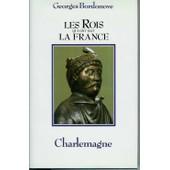 Les Rois Qui Ont Fait La France-Charlemagne de georges bordonove