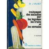 Traitement Des Maladies Par Les L�gumes, Les Fruits Et Les C�r�ales de jean valnet