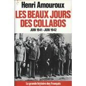 La Grande Histoire Des Francais Sous L'occupation. Les Beaux Jours Des Collabos Juin 1941 - Juin 1942 de henri amouroux