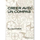 Cr�er Avec Un Compas de Allonsius, Daniel-Jacques