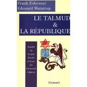 Le Talmud Et La R�publique - Enqu�te Sur Les Juifs Fran�ais � L'heure Des Renouveaux Religieux de Waintrop