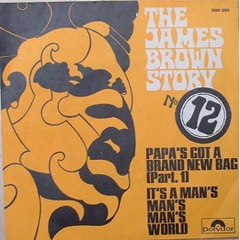 THE JAMES BROWN STORY N°12 - PAPA'S GOT A BRAND NEW BAG (PART.1) // IT'S A MAN'S MAN'S MAN'S WORLD