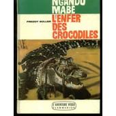 Ngandu Mabe - L'enfer Des Crocodiles de freddy boller