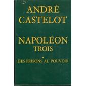Napol�on Trois - 1: Des Prisons Au Pouvoir de andr� castelot