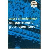 Un Parlement Pour Quoi Faire ? de Andr� Chandernagor