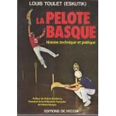 La Pelote Basque - Histoire, Technique Et Pratique de Toulet Louis