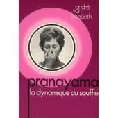 Pranayama La Dynamique Du Souffle de Andr� VAN LYSEBETH