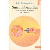 Small Is Beautiful - Une Soci�t� � La Mesure De L'homme de Schumach