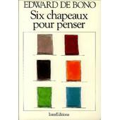 Six Chapeaux Pour Penser de De Bono, Edward